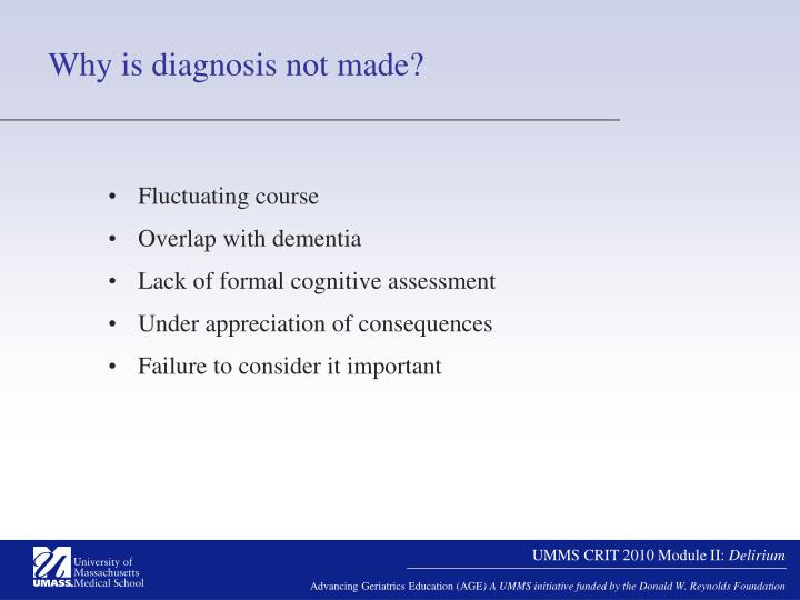 Why is diagnosis not made?