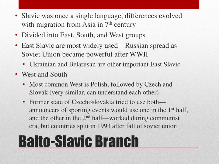 Slavic was once a single language, differences evolved with migration from Asia in 7