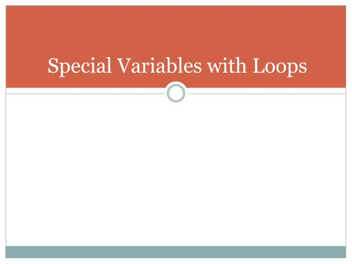 Special Variables with Loops