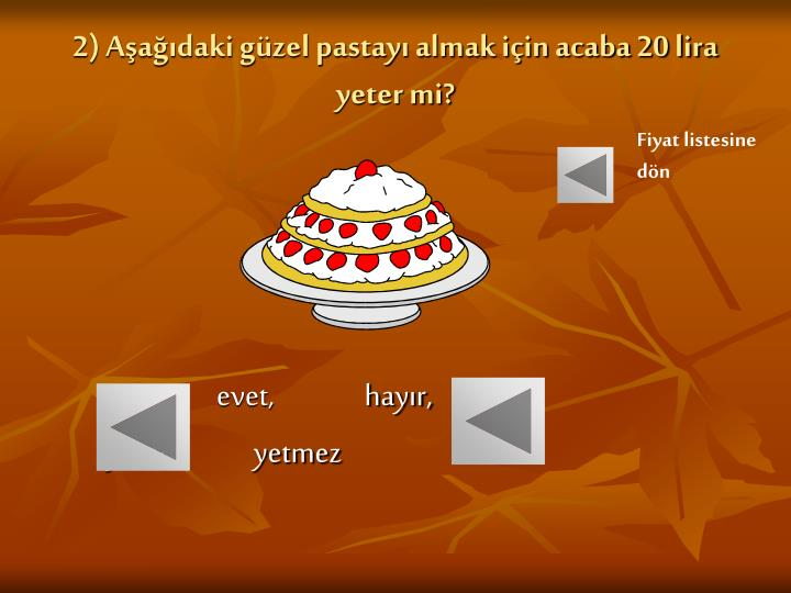 2) Aşağıdaki güzel pastayı almak için acaba 20 lira yeter mi?