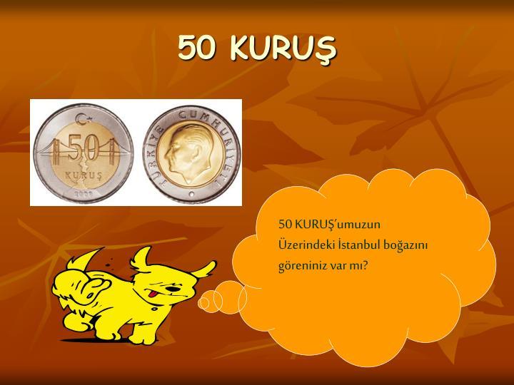 50 KURUŞ