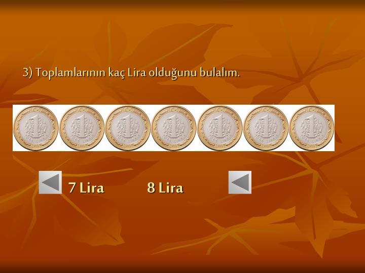 7 Lira              8 Lira