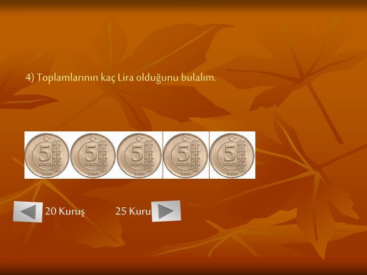 4) Toplamlarının kaç Lira olduğunu bulalım.