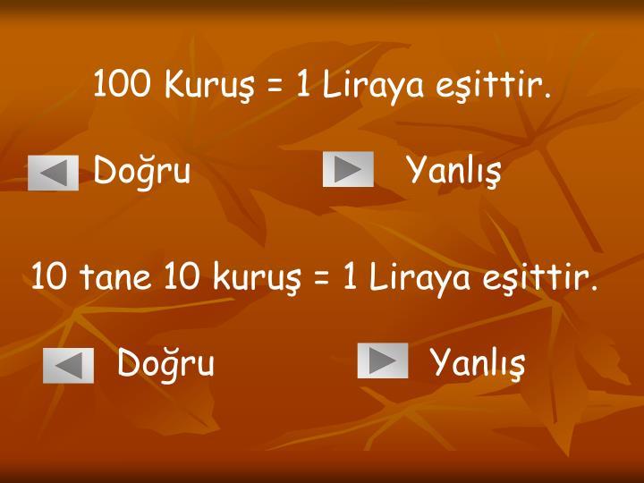 100 Kuruş = 1 Liraya eşittir.