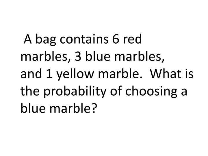 A bag contains 6 red marbles, 3 blue marbles,