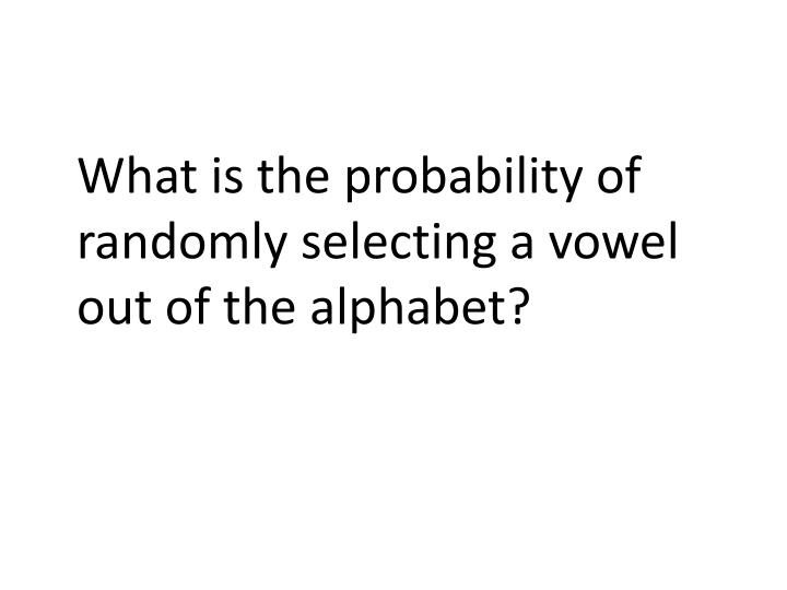 What is the probability of randomly selecting a vowel out of the alphabet?