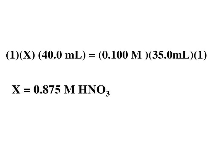 (1)(X) (40.0 mL) = (0.100 M )(35.0mL)(1)