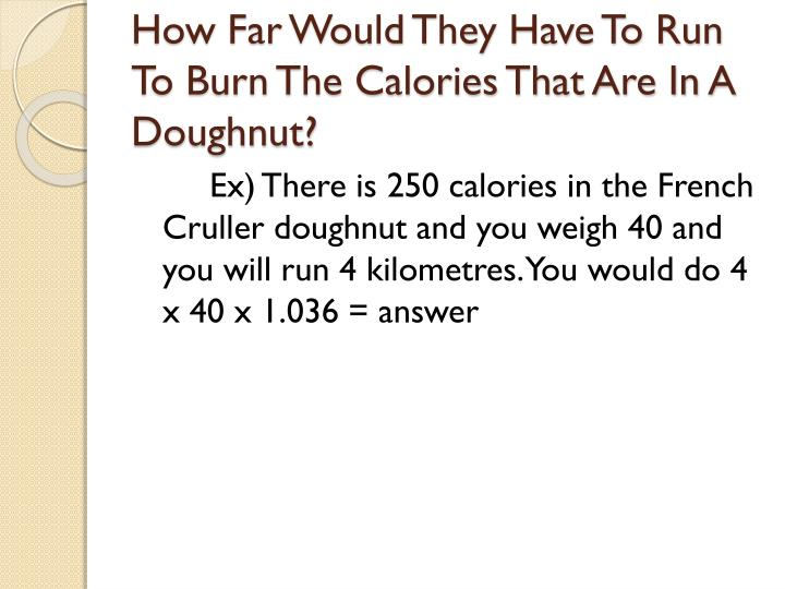 How Far Would They Have To Run To Burn The Calories That Are In A Doughnut?