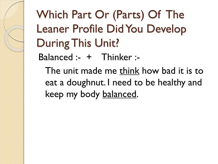 Which Part Or (Parts) Of  The Leaner Profile Did You Develop During This Unit?