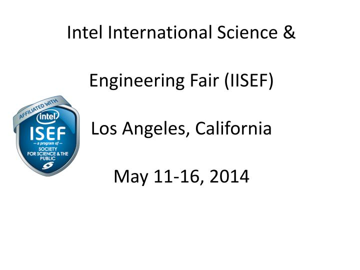 Intel international science engineering fair iisef los angeles california may 11 16 2014