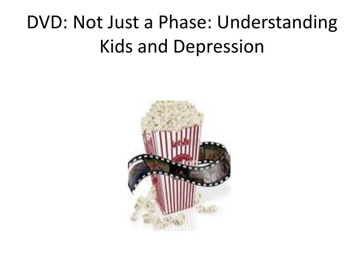 DVD: Not Just a Phase: Understanding Kids and Depression