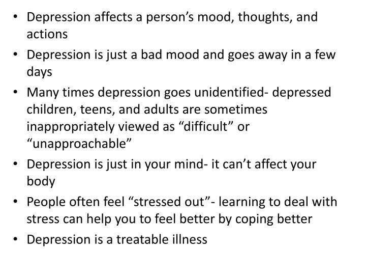 Depression affects a person's mood, thoughts, and actions