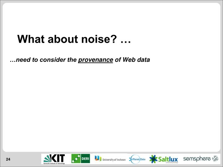 What about noise? …