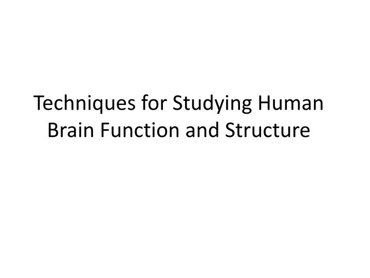 Techniques for Studying Human Brain Function and Structure