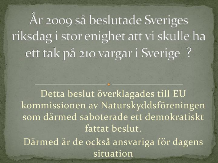 r 2009 s beslutade Sveriges riksdag i stor enighet att vi skulle ha ett tak p 210 vargar i Sverige