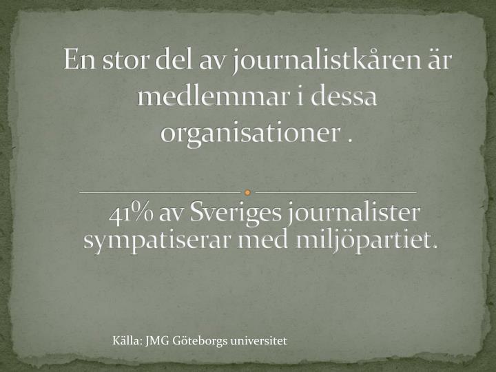 En stor del av journalistkåren är medlemmar i dessa organisationer .