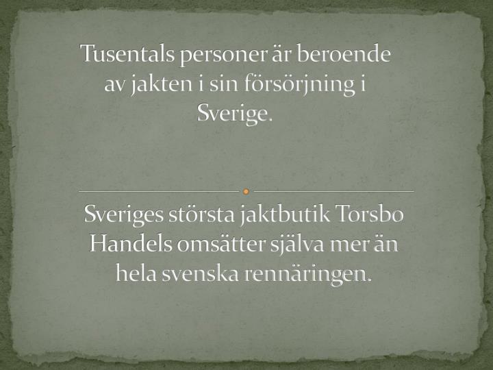 Tusentals personer r beroende av jakten i sin frsrjning i Sverige.