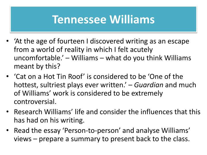 tennessee williams and his influences The glass menagerie by tennessee williams tennessee williams (1911-1983), born thomas lanier williams, is considered by many to be the leading playwright of his age, post-world war ii america.