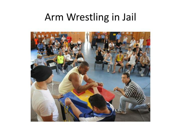 Arm Wrestling in Jail