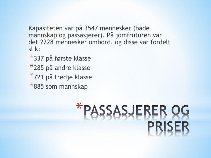 Kapasiteten var på 3547 mennesker (både mannskap og passasjerer). På jomfruturen var det 2228 mennesker ombord, og disse var fordelt slik: