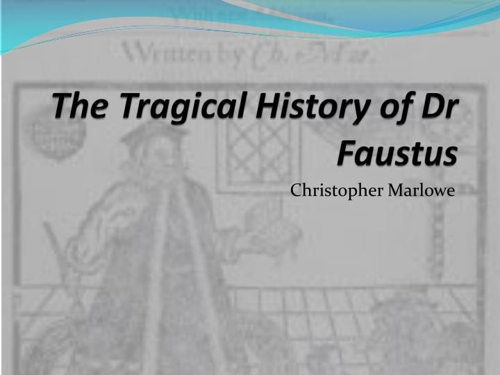 an analysis of the character of dr faustus in christopher marlowes play