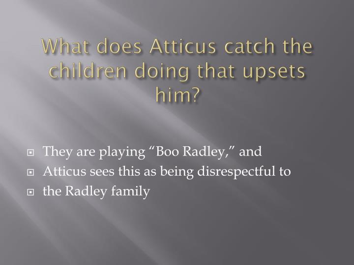 What does Atticus catch the