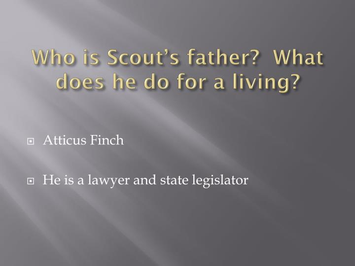 Who is Scout's father?  What does he do for a living?
