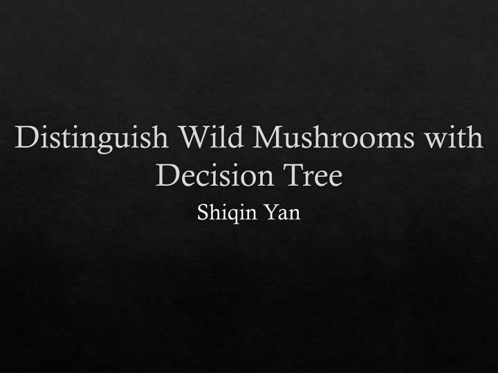 Distinguish wild mushrooms with decision tree