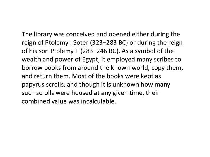 The library was conceived and opened either during the reign of Ptolemy I