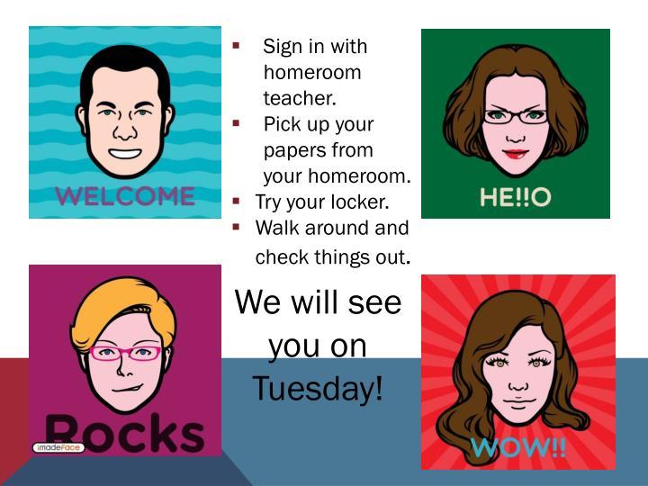 Sign in with homeroom teacher.