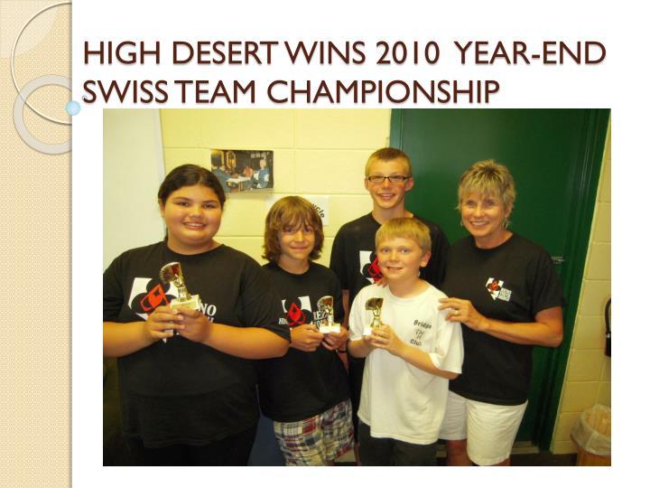 HIGH DESERT WINS 2010  YEAR-END   SWISS TEAM CHAMPIONSHIP