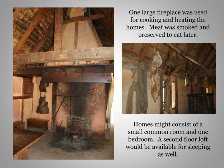 One large fireplace was used for cooking and heating the homes.  Meat was smoked and preserved to eat later.