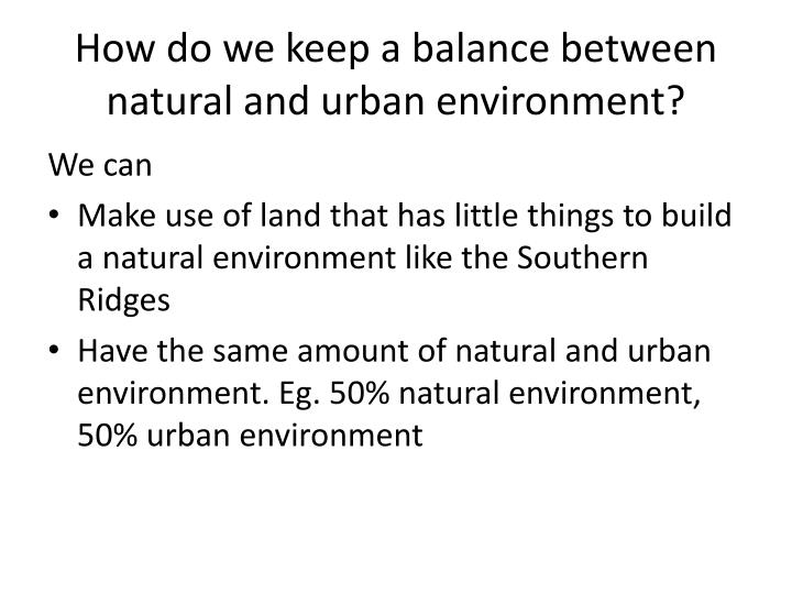 How do we keep a balance between natural and urban environment?