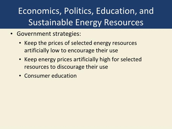 Economics, Politics, Education, and Sustainable Energy Resources