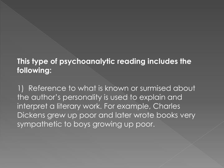 This type of psychoanalytic reading includes the following: