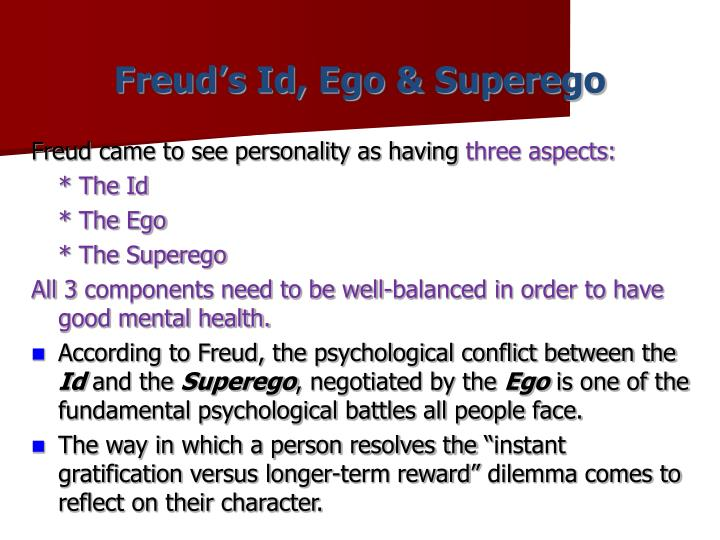 frued id The id, ego, and super-ego are three distinct, yet interacting agents in the psychic  apparatus defined in sigmund freud's structural model of the psyche.