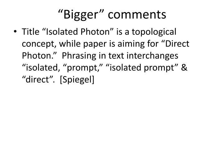 """""""Bigger"""" comments"""