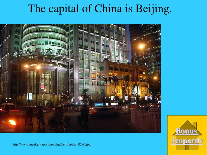 The capital of China is Beijing.