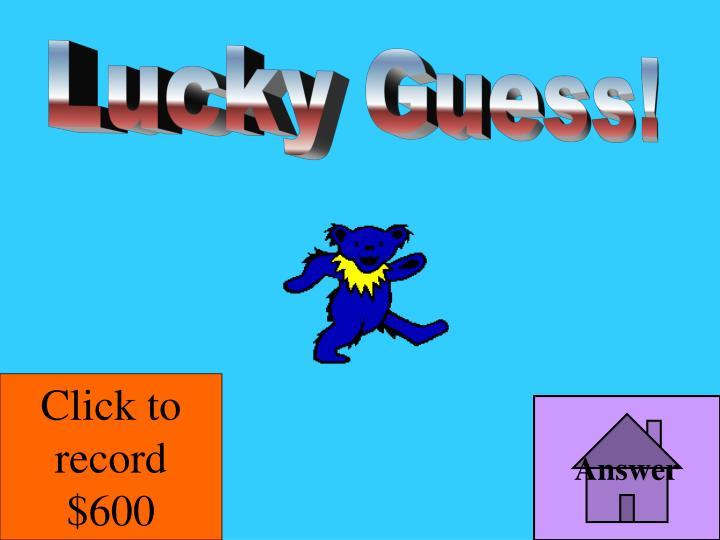 Lucky Guess!