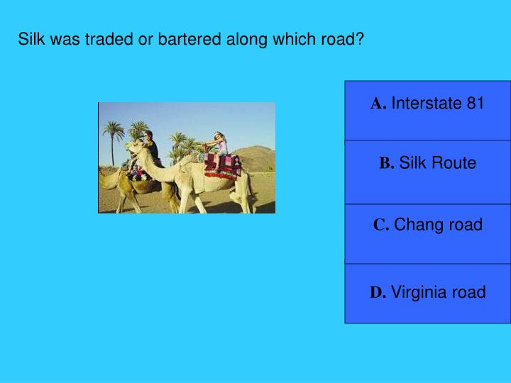 Silk was traded or bartered along which road?