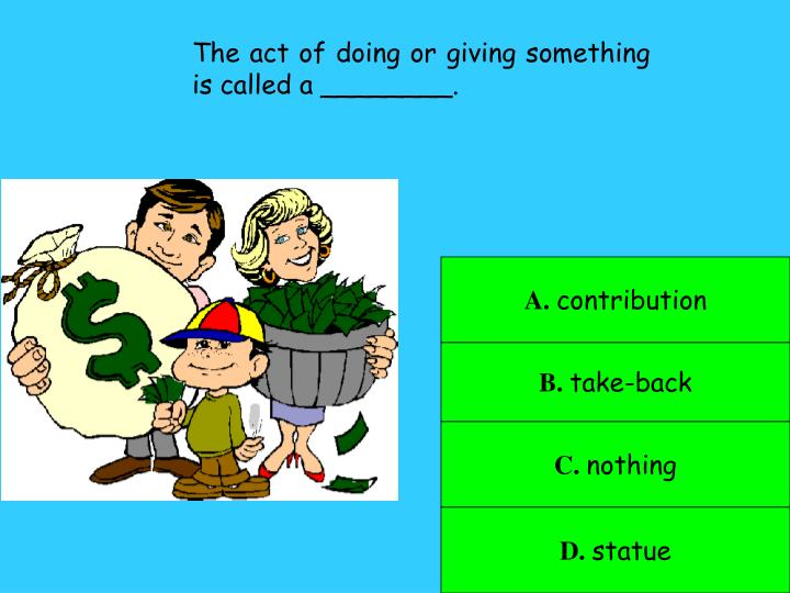 The act of doing or giving something is called a ________.