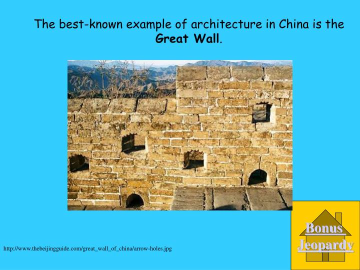 The best-known example of architecture in China is the