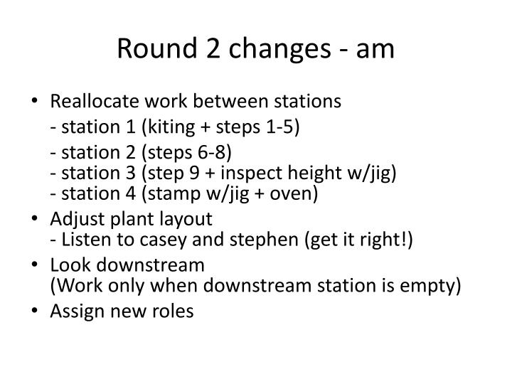 Round 2 changes am
