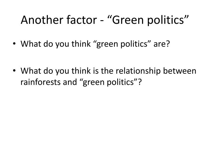 "Another factor - ""Green politics"""