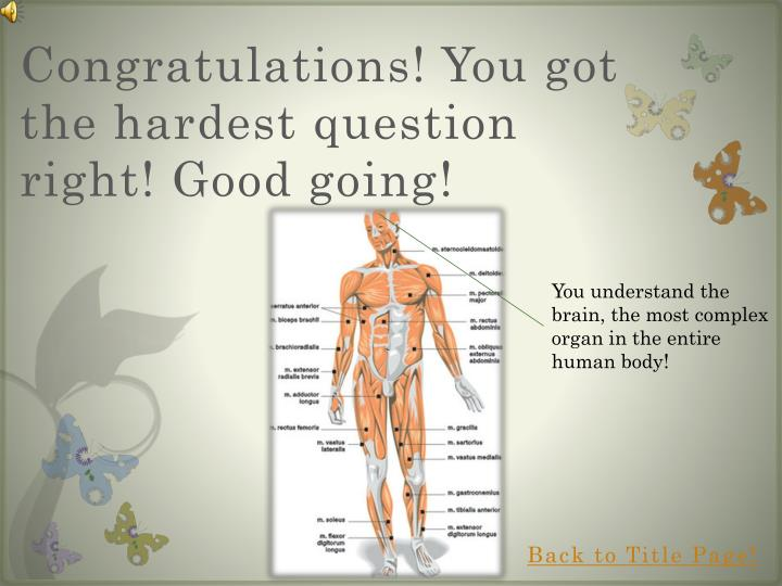 Congratulations! You got the hardest question right! Good going!