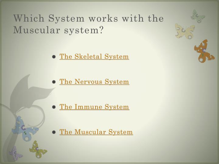 Which System works with the Muscular system?