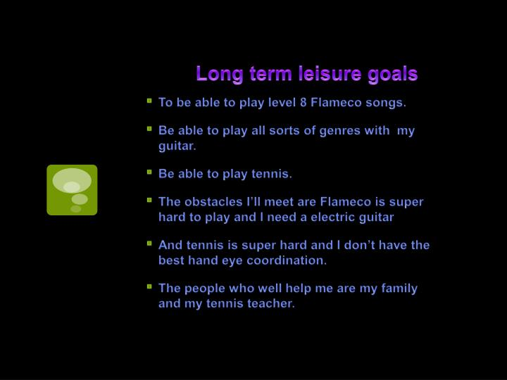 Long term leisure goals