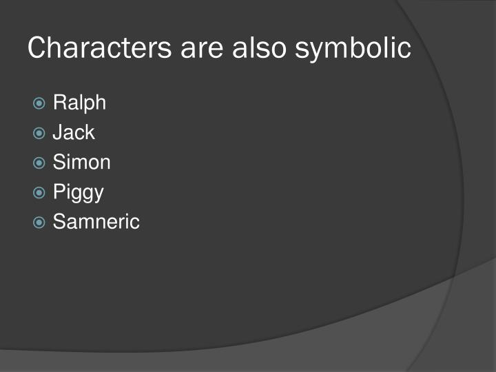 Characters are also symbolic