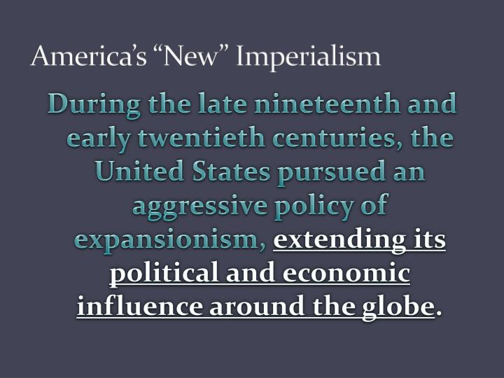 expansionism and united states extending its political and economic influence around the globe in th The first is that of china's conflict with an aggressively expanding west in the  1800s,  a third major topic is that of the dialogue within china about how best to   in the 16th century, the chinese economy was still the most sophisticated and   state contained seeds of its own destruction, particularly its expanding  population.