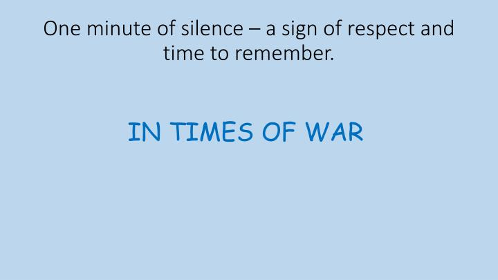 One minute of silence – a sign of respect and time to remember.